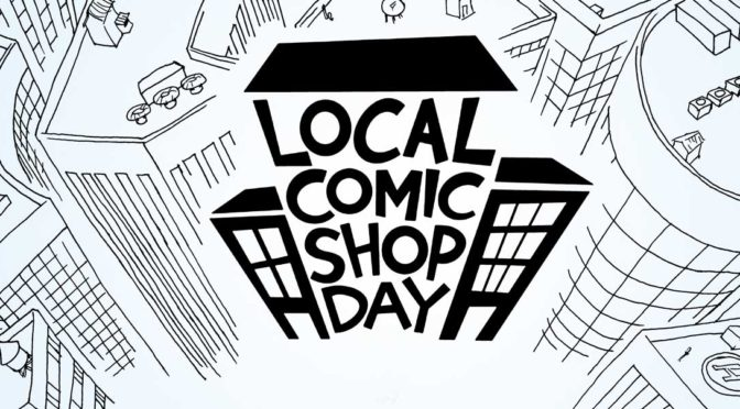 SATURDAY IS LOCAL COMIC SHOP DAY!