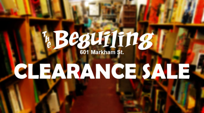 THE BEGUILING – CLEARANCE SALE @ 601 MARKHAM ST. UNTIL JAN 28