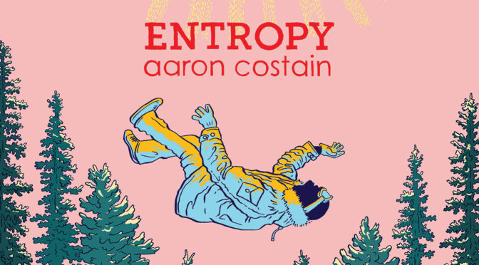 April 26th: Aaron Costain ENTROPY book launch & art show with special guest Zach Worton!