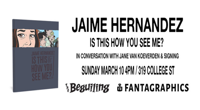 "MARCH 10: JAIME HERNANDEZ ""IS THIS HOW YOU SEE ME?"" LAUNCH AT THE BEGUILING!"