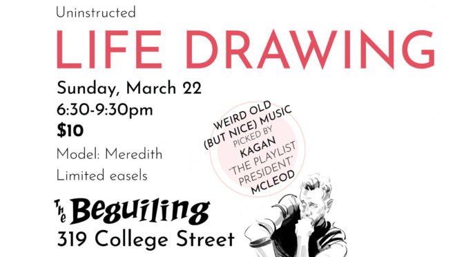 MARCH 22: UNINSTRUCTED LIFE DRAWING WITH KAGAN MCLEOD!