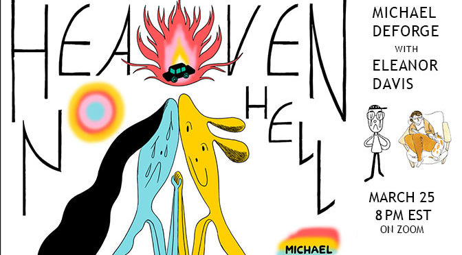 "MAR 25: MICHAEL DEFORGE ""HEAVEN NO HELL"" ZOOM LAUNCH W/ ELEANOR DAVIS"